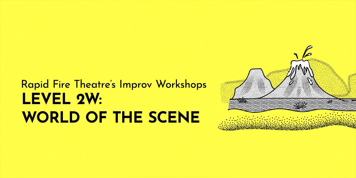 Improv Workshop Level 2W: World of the Scene