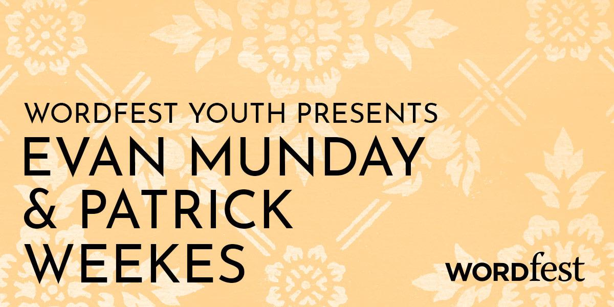Wordfest Youth Presents Evan Munday and Patrick Weekes