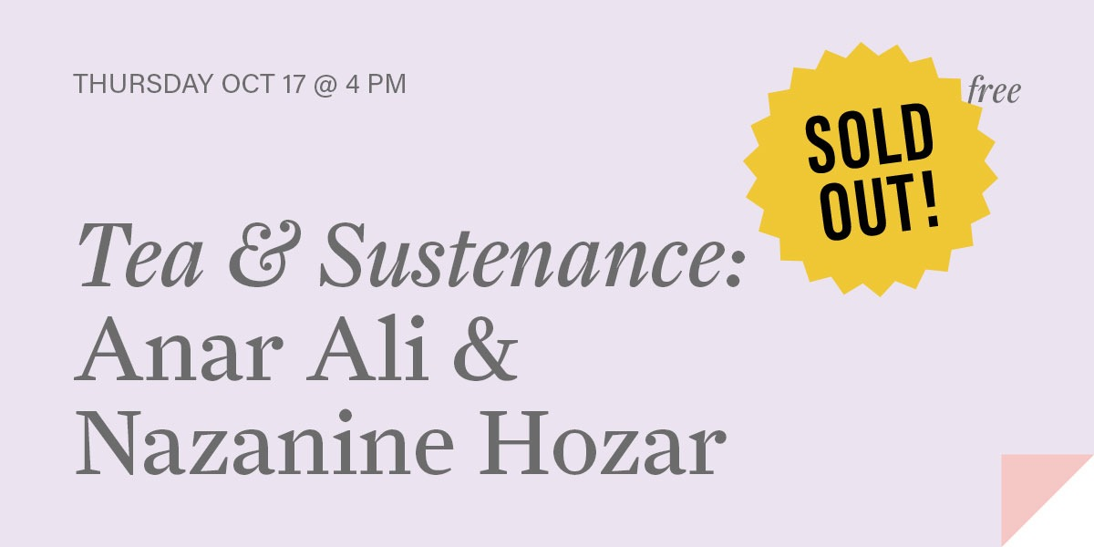 Tea & Sustenance: Anar Ali & Nazanine Hozar