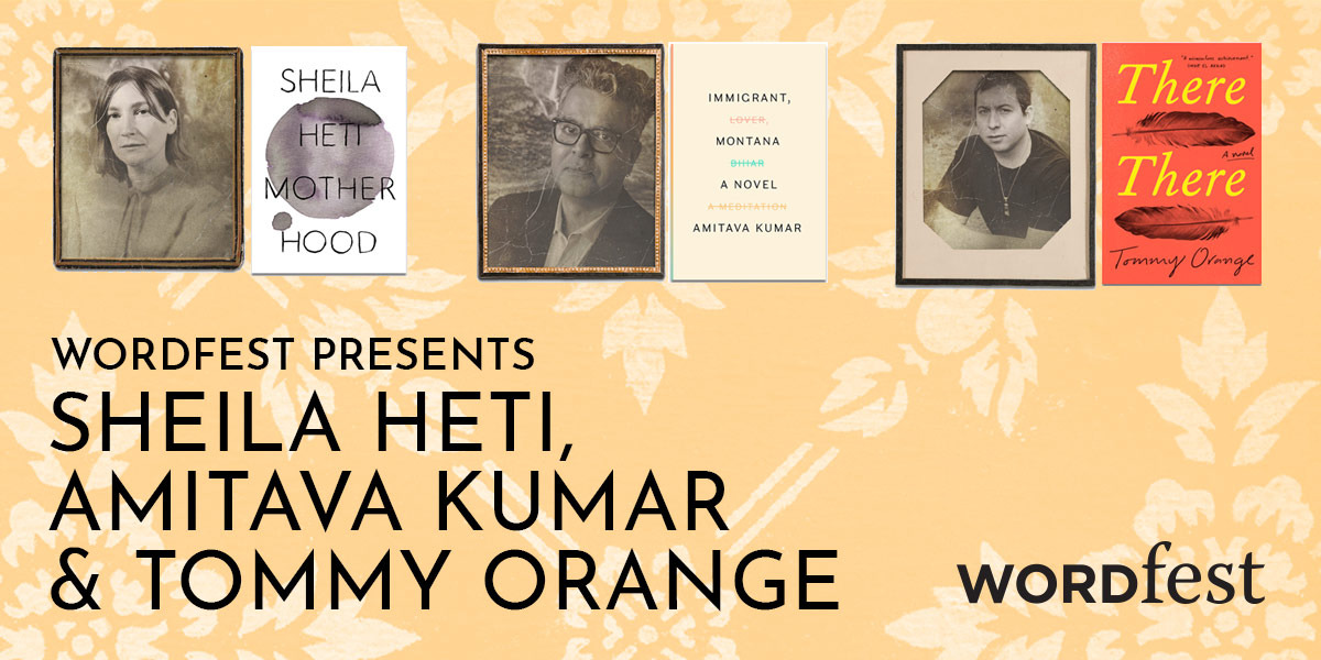 Wordfest Presents Sheila Heti, Amitava Kumar & Tommy Orange