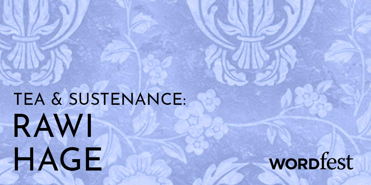 Tea and Sustenance: Rawi Hage