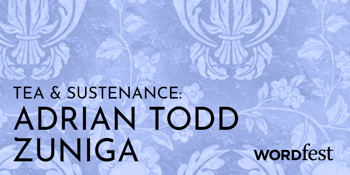 Tea and Sustenance: Adrian Todd Zuniga