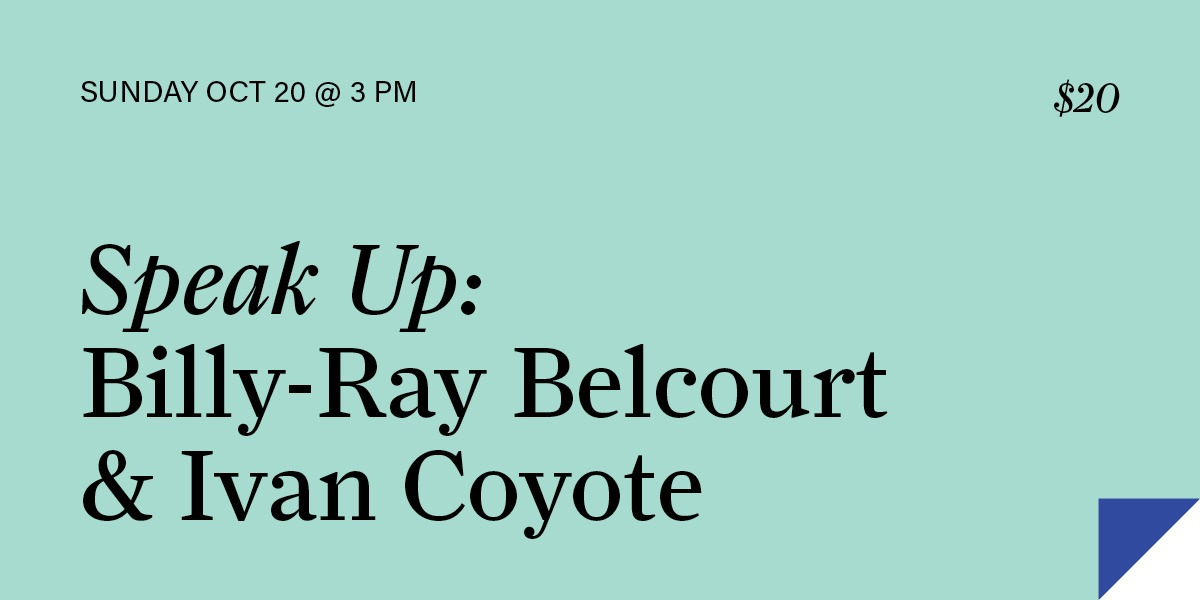 Speak Up: Billy-Ray Belcourt & Ivan Coyote