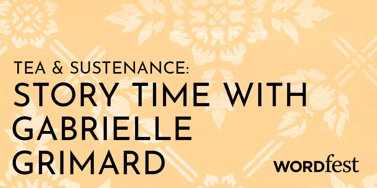 Tea and Sustenance: Story Time with Gabrielle Grimard
