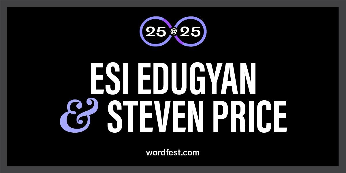 Wordfest 25@25: Esi Edugyan & Steven Price