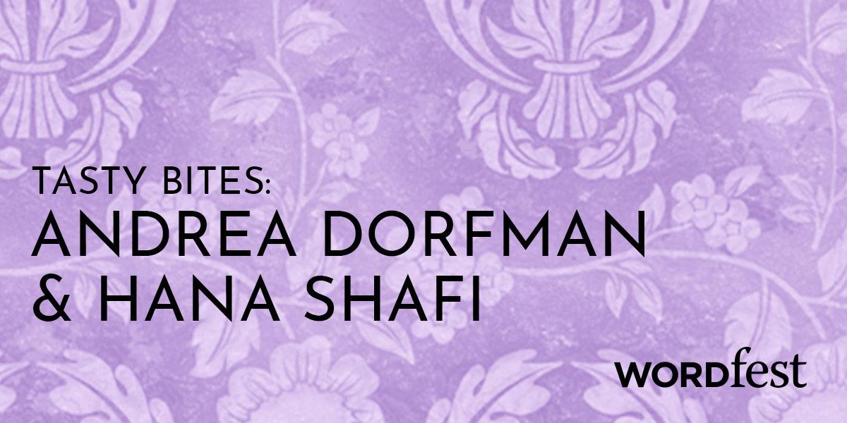 Tasty Bites: Andrea Dorfman & Hana Shafi
