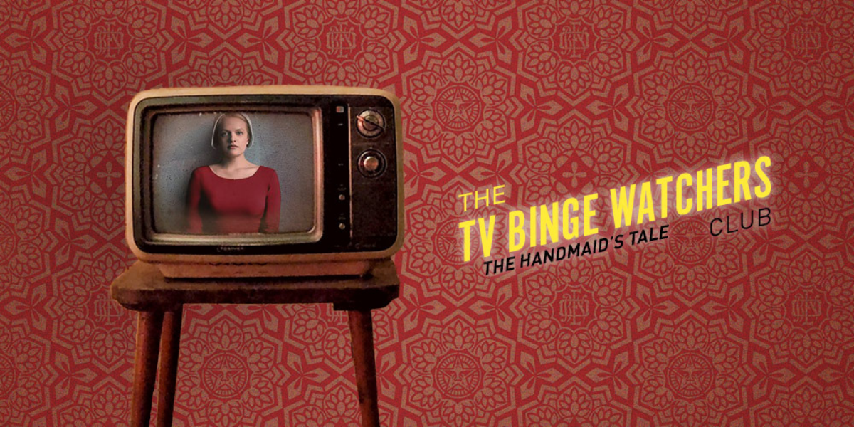TV Binge-Watchers Club: The Handmaid's Tale