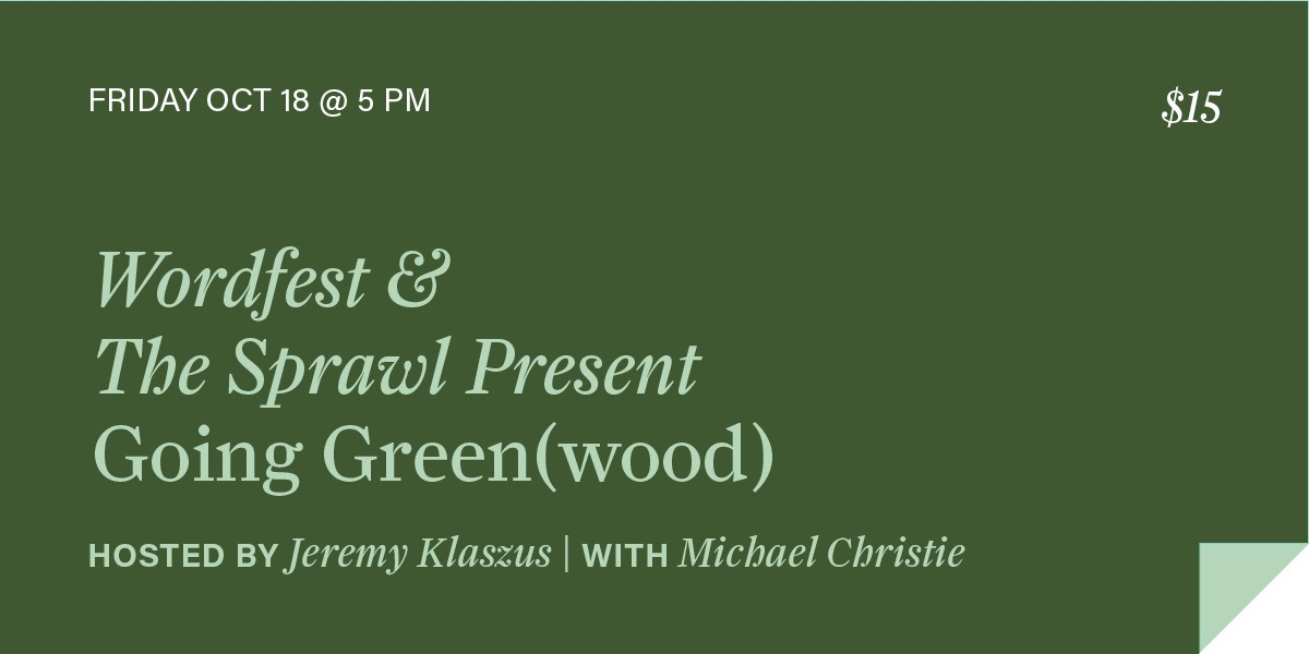 Wordfest & The Sprawl Present Going Green(wood)